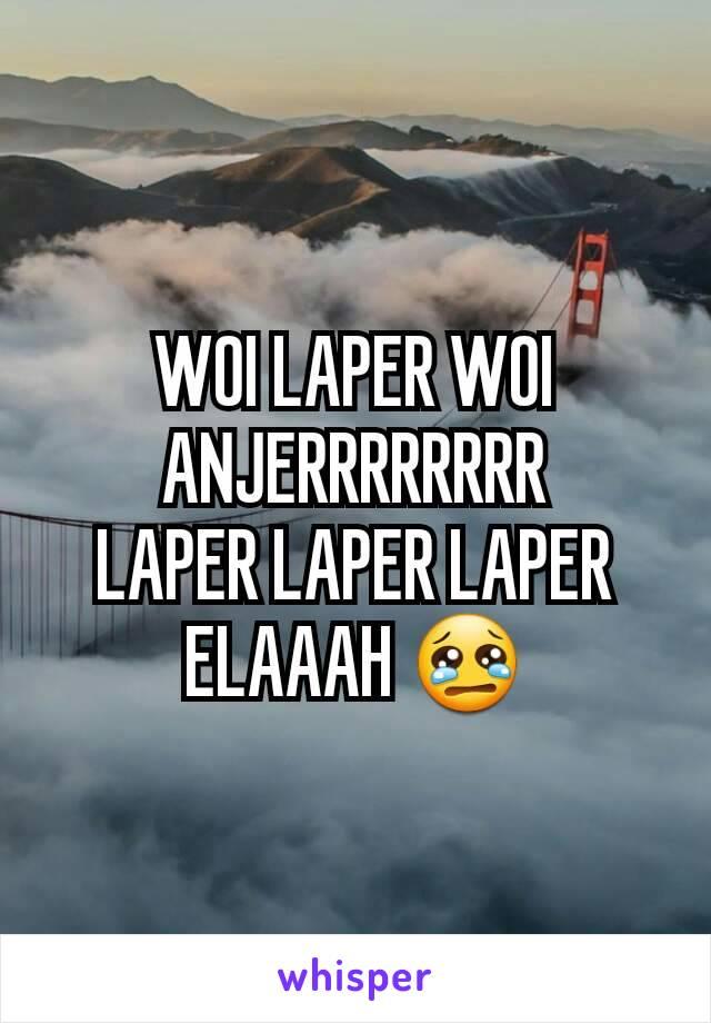 WOI LAPER WOI ANJERRRRRRRR LAPER LAPER LAPER ELAAAH 😢