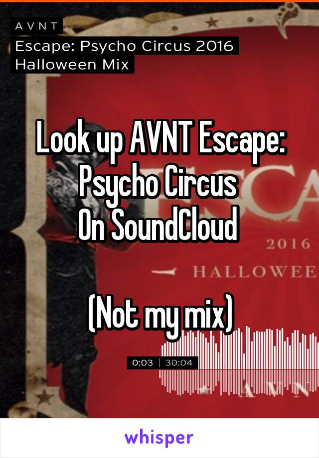 Look up AVNT Escape: Psycho Circus  On SoundCloud   (Not my mix)