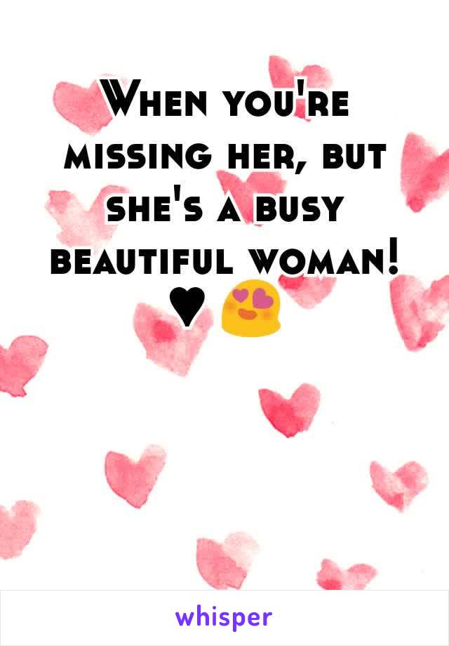 When you're missing her, but she's a busy beautiful woman! ♥ 😍