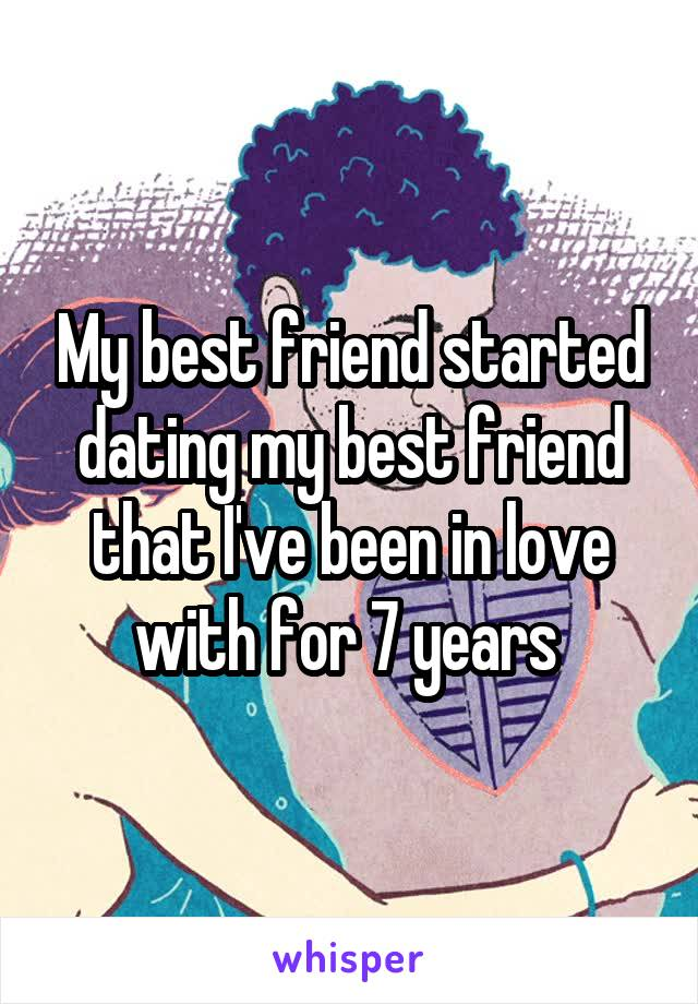 My best friend started dating my best friend that I've been in love with for 7 years