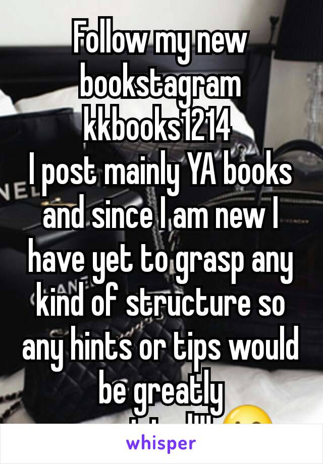 Follow my new bookstagram kkbooks1214  I post mainly YA books and since I am new I have yet to grasp any kind of structure so any hints or tips would be greatly appreciated!!! 😘