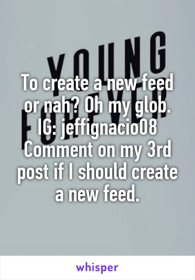 To create a new feed or nah? Oh my glob. IG: jeffignacio08 Comment on my 3rd post if I should create a new feed.