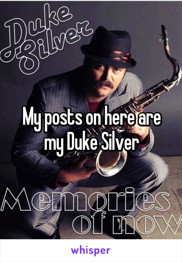My posts on here are my Duke Silver