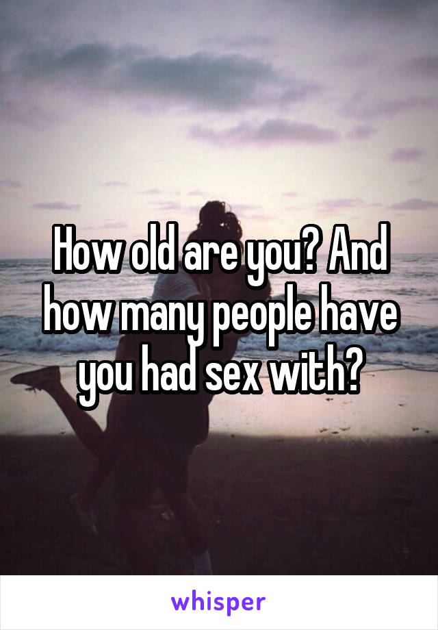 How old are you? And how many people have you had sex with?