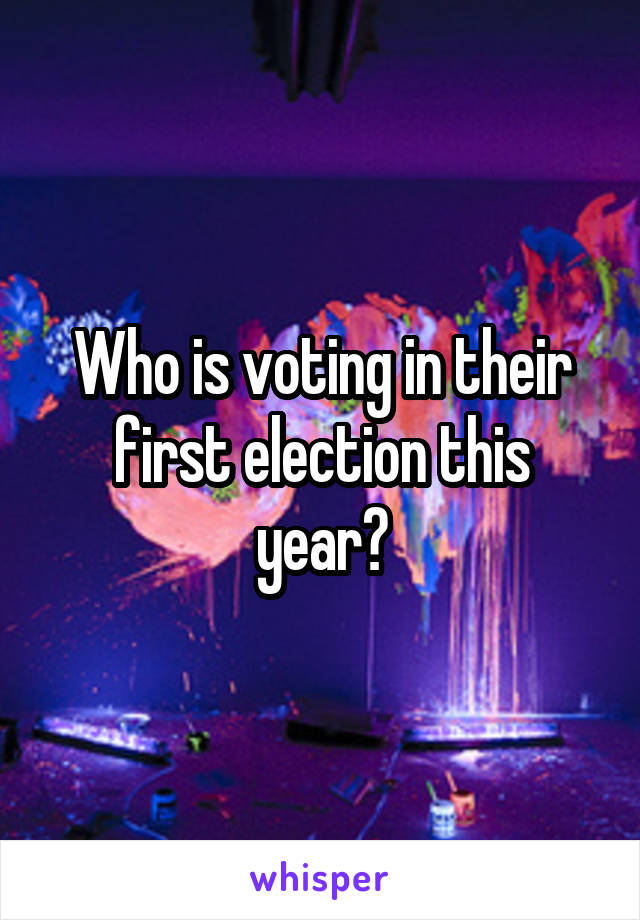 Who is voting in their first election this year?