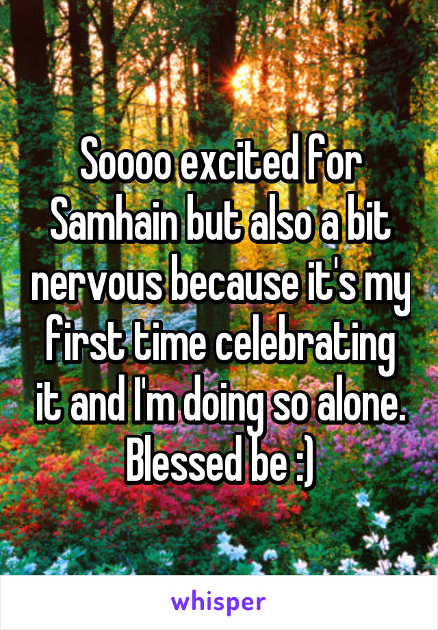 Soooo excited for Samhain but also a bit nervous because it's my first time celebrating it and I'm doing so alone. Blessed be :)