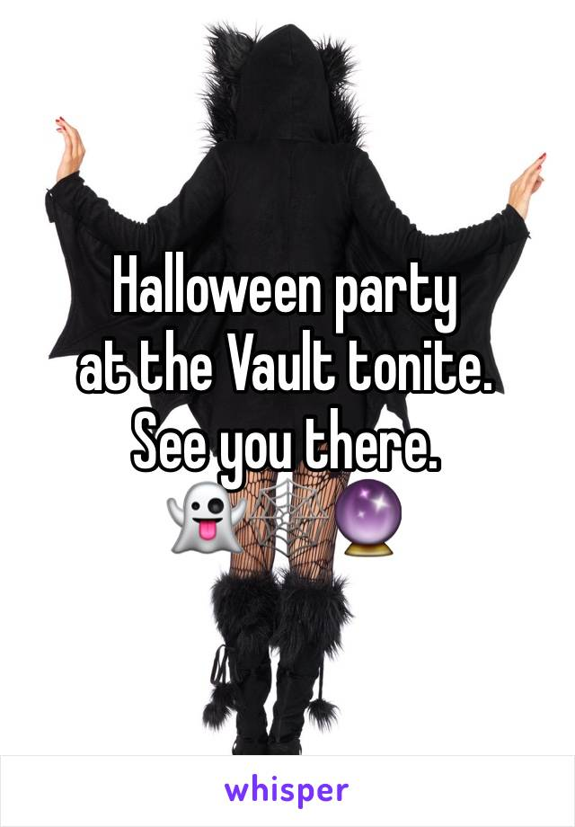 Halloween party  at the Vault tonite.  See you there.  👻🕸🔮