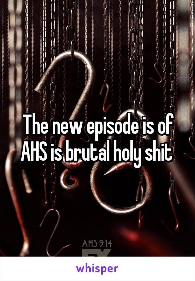 The new episode is of AHS is brutal holy shit
