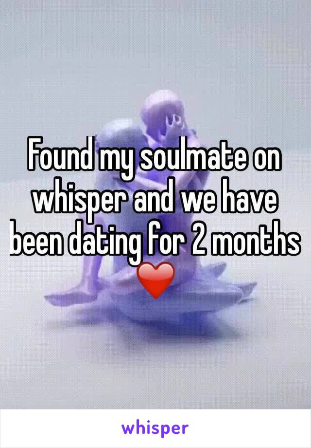 Found my soulmate on whisper and we have been dating for 2 months ❤️
