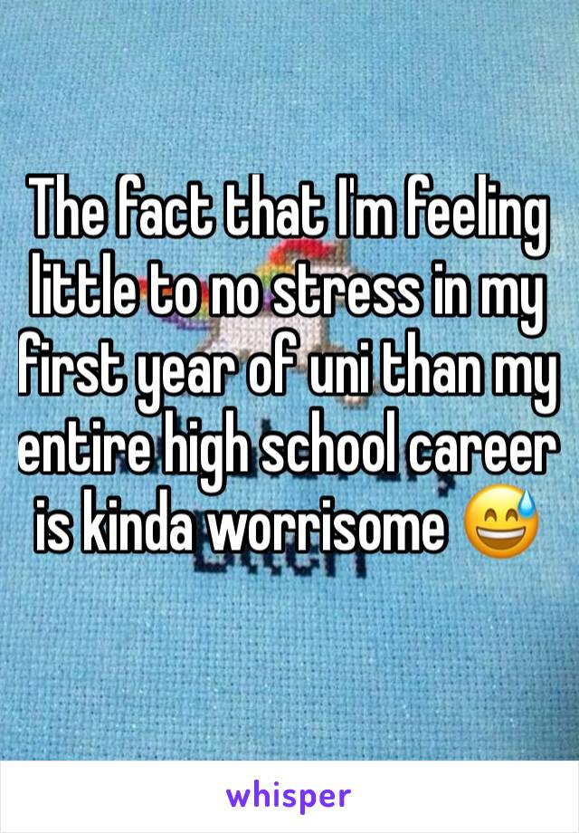 The fact that I'm feeling little to no stress in my first year of uni than my entire high school career is kinda worrisome 😅