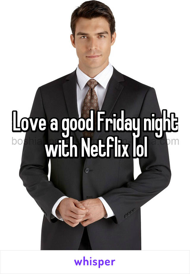 Love a good Friday night with Netflix lol