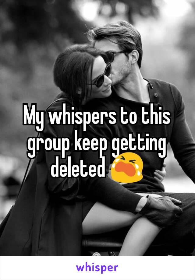 My whispers to this group keep getting deleted 😭