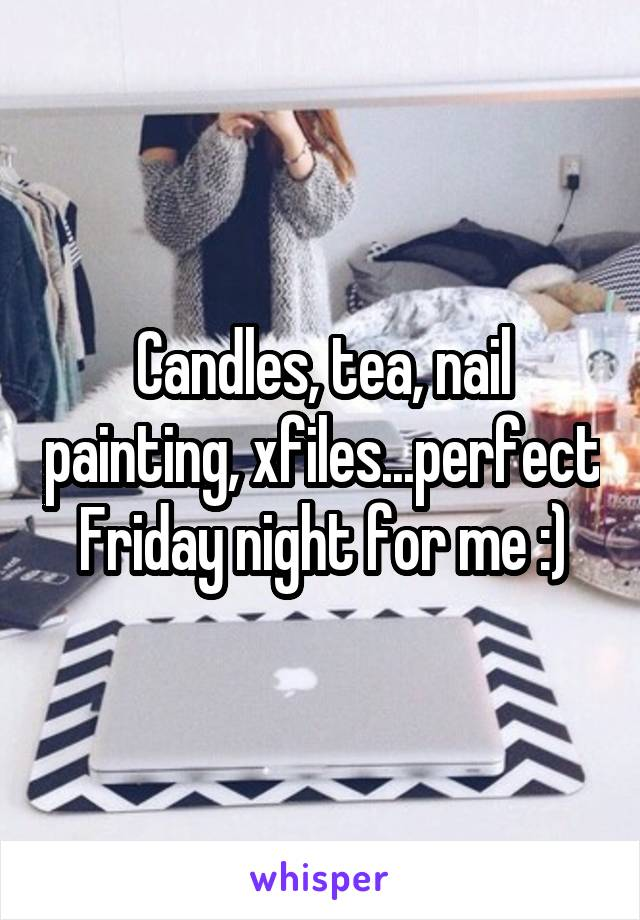 Candles, tea, nail painting, xfiles...perfect Friday night for me :)