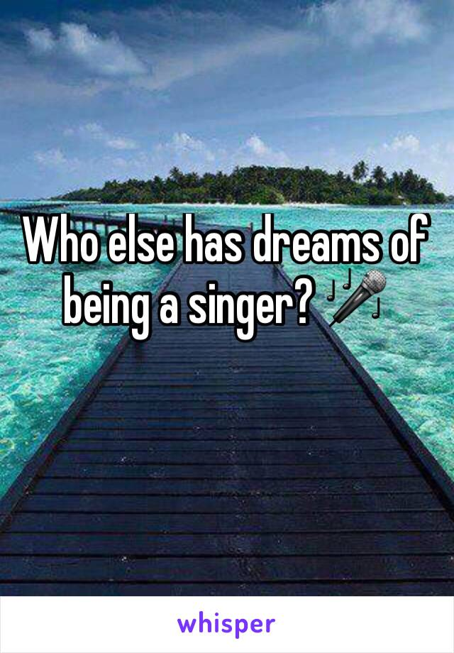 Who else has dreams of being a singer? 🎤