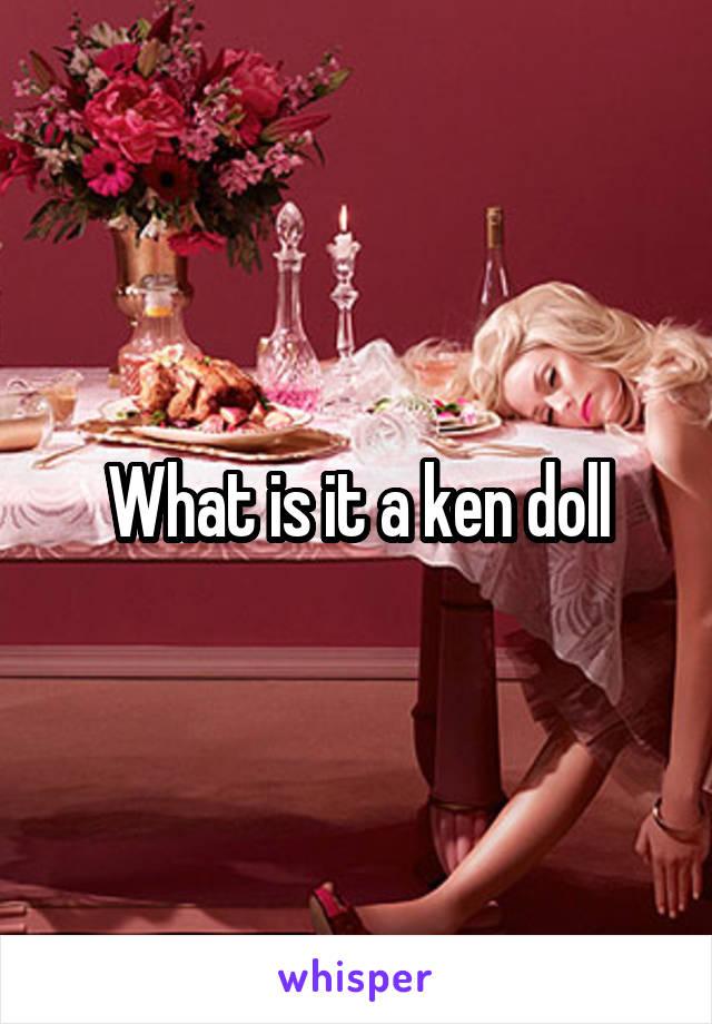 What is it a ken doll