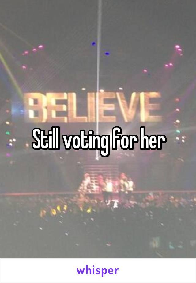 Still voting for her