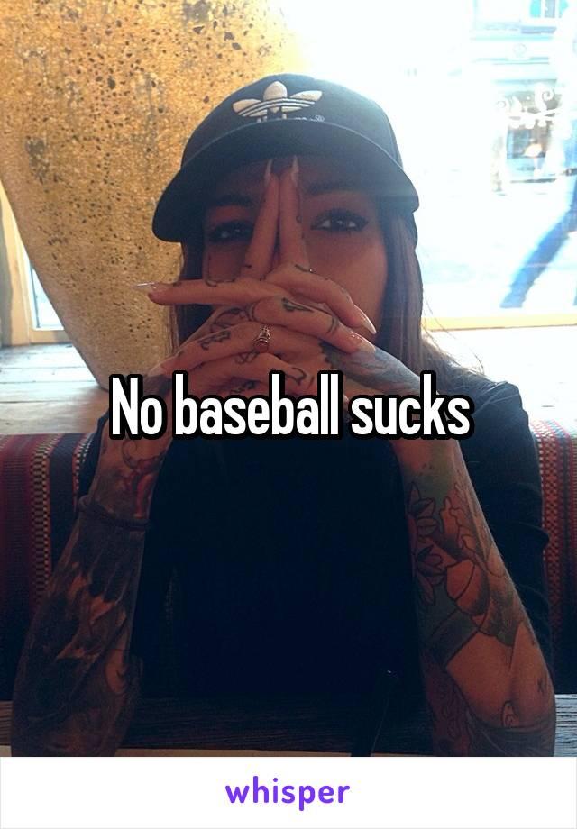 No baseball sucks