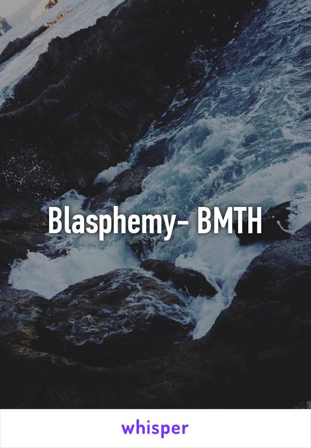 Blasphemy- BMTH