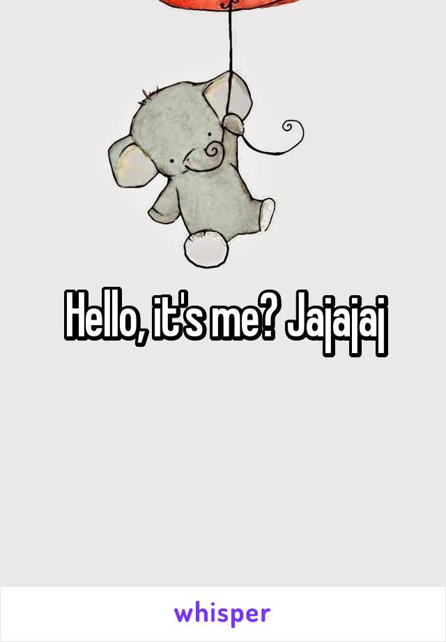 Hello, it's me? Jajajaj