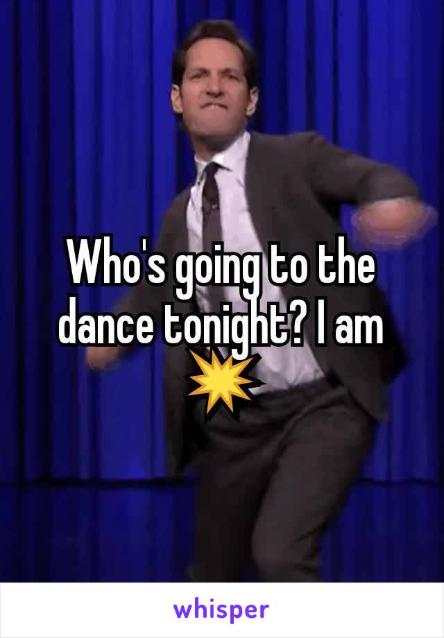 Who's going to the dance tonight? I am 💥
