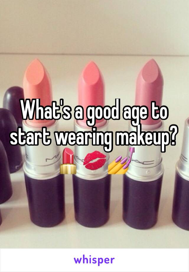What's a good age to start wearing makeup? 💄💋💅