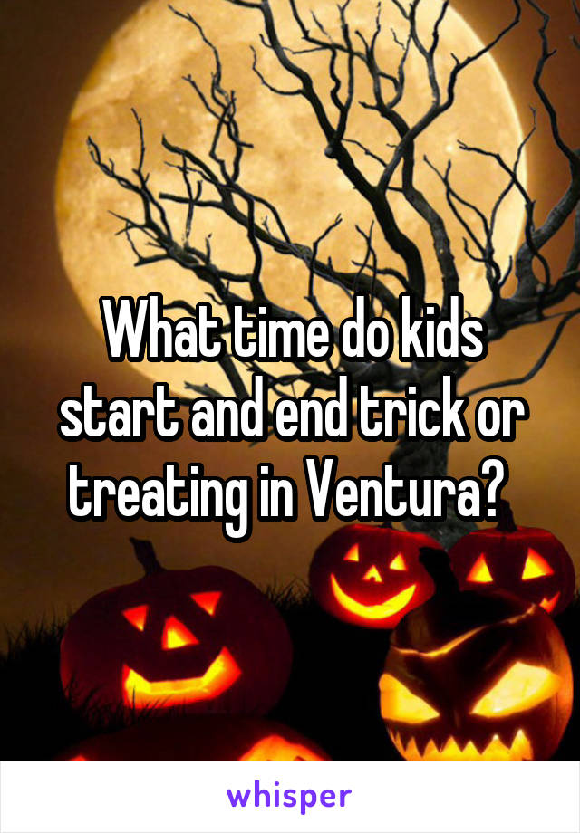 What time do kids start and end trick or treating in Ventura?
