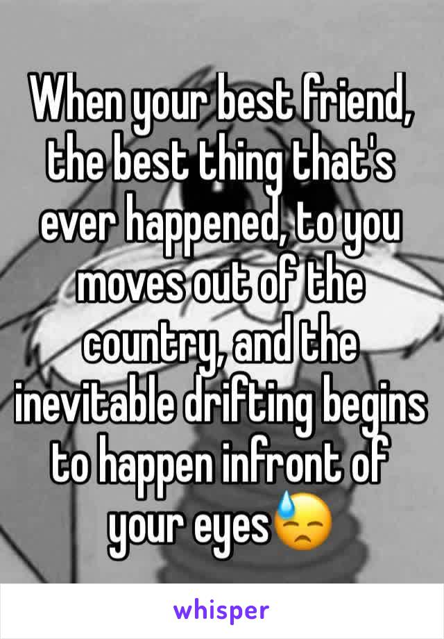 When your best friend, the best thing that's ever happened, to you moves out of the country, and the inevitable drifting begins to happen infront of your eyes😓