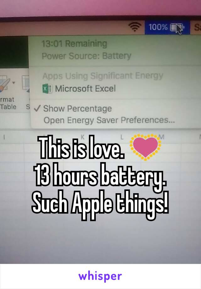 This is love. 💟 13 hours battery. Such Apple things!