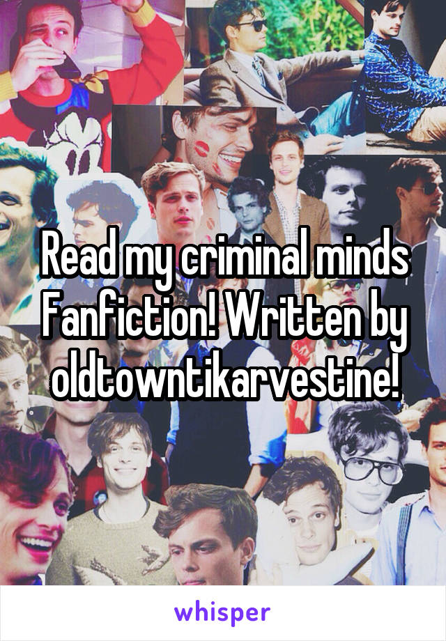 Read my criminal minds Fanfiction! Written by oldtowntikarvestine!