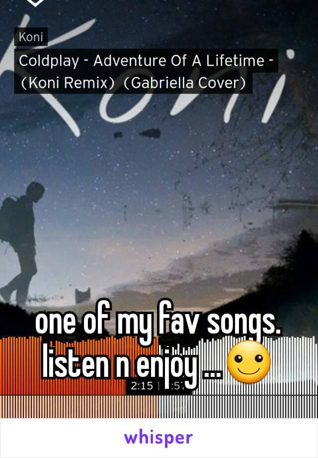 one of my fav songs.  listen n enjoy ...☺