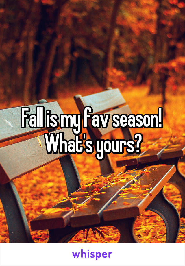 Fall is my fav season!  What's yours?