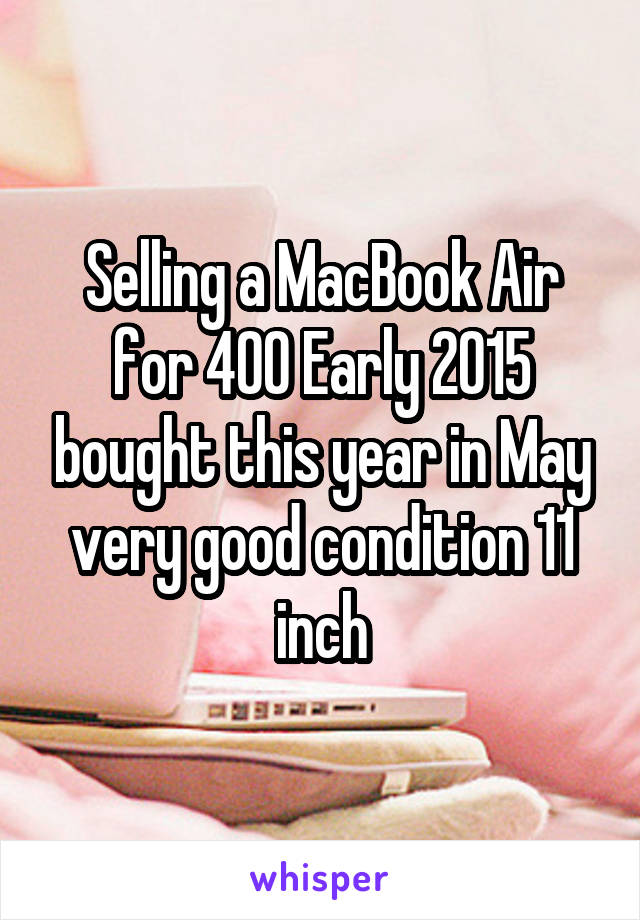 Selling a MacBook Air for 400 Early 2015 bought this year in May very good condition 11 inch