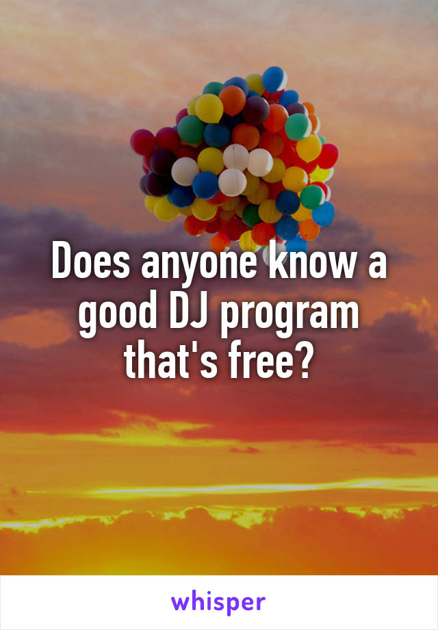 Does anyone know a good DJ program that's free?