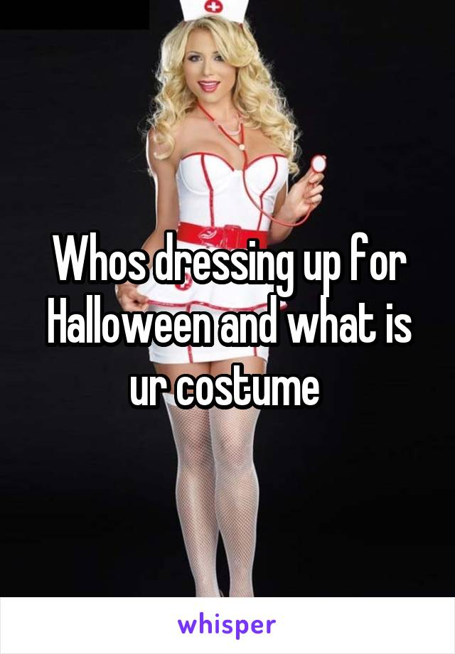 Whos dressing up for Halloween and what is ur costume