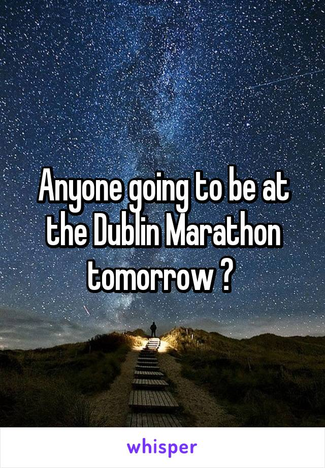 Anyone going to be at the Dublin Marathon tomorrow ?