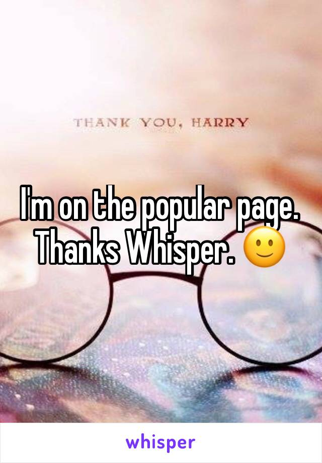 I'm on the popular page. Thanks Whisper. 🙂