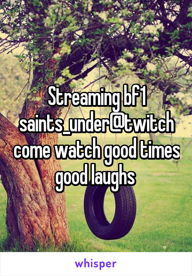 Streaming bf1 saints_under@twitch come watch good times good laughs