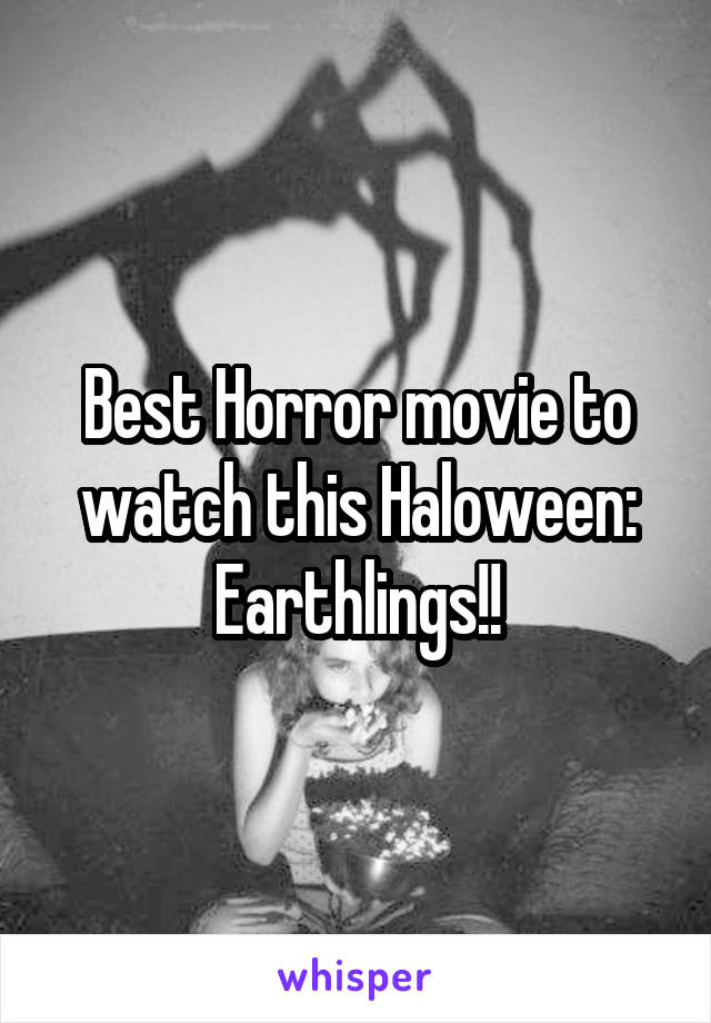 Best Horror movie to watch this Haloween: Earthlings!!