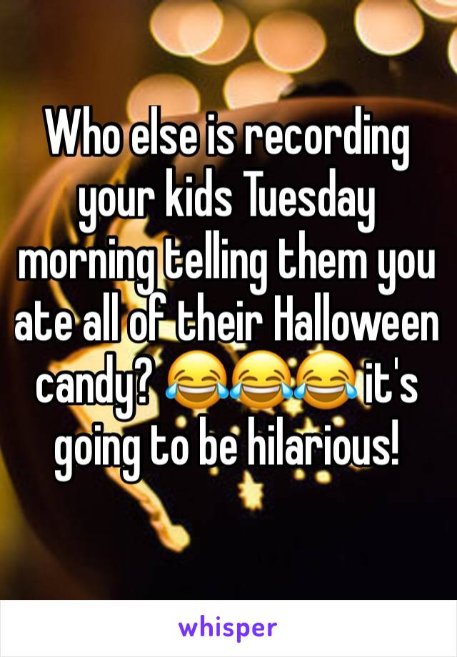 Who else is recording your kids Tuesday morning telling them you ate all of their Halloween candy? 😂😂😂 it's going to be hilarious!