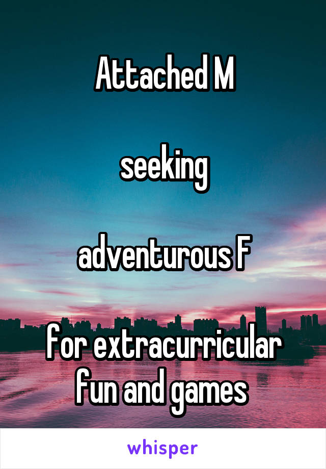 Attached M  seeking  adventurous F  for extracurricular fun and games