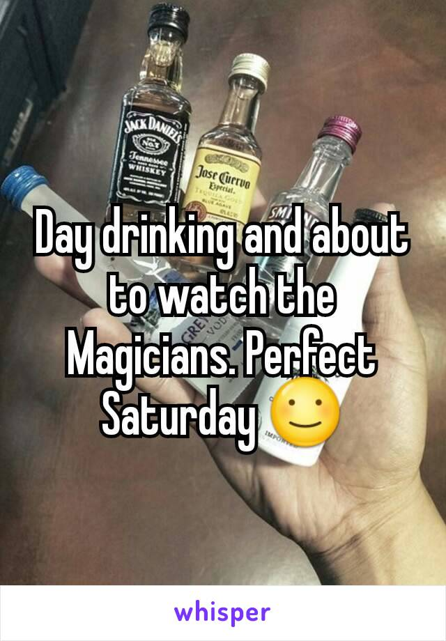 Day drinking and about to watch the Magicians. Perfect Saturday ☺