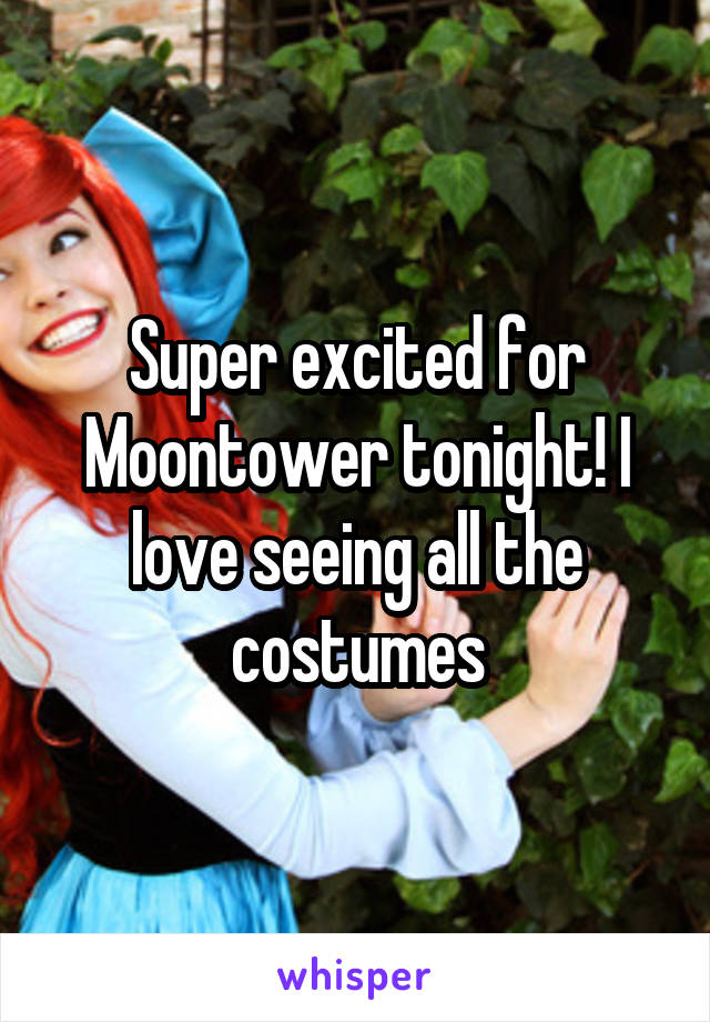 Super excited for Moontower tonight! I love seeing all the costumes