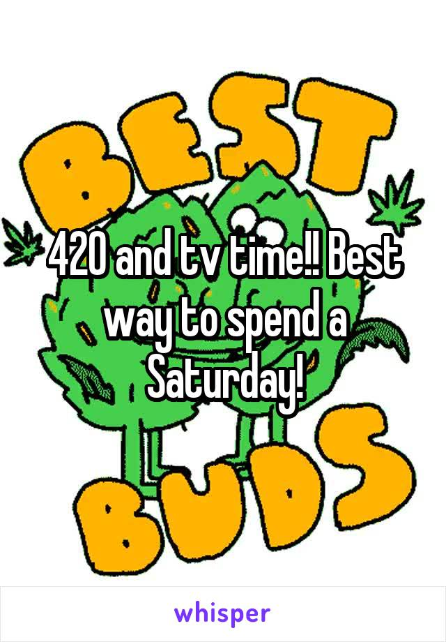 420 and tv time!! Best way to spend a Saturday!