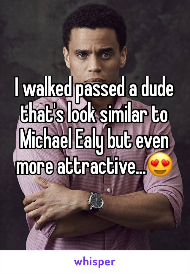 I walked passed a dude that's look similar to Michael Ealy but even more attractive...😍