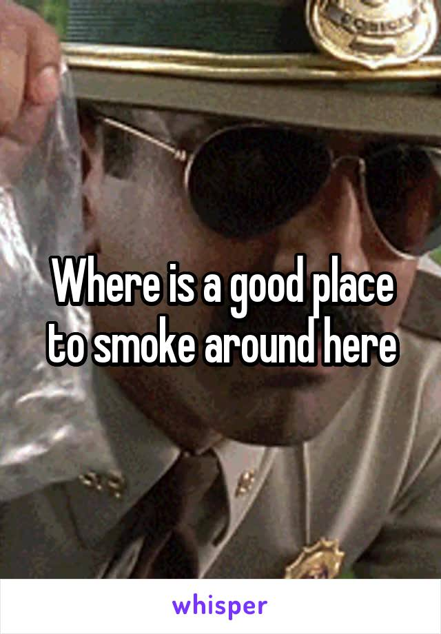 Where is a good place to smoke around here