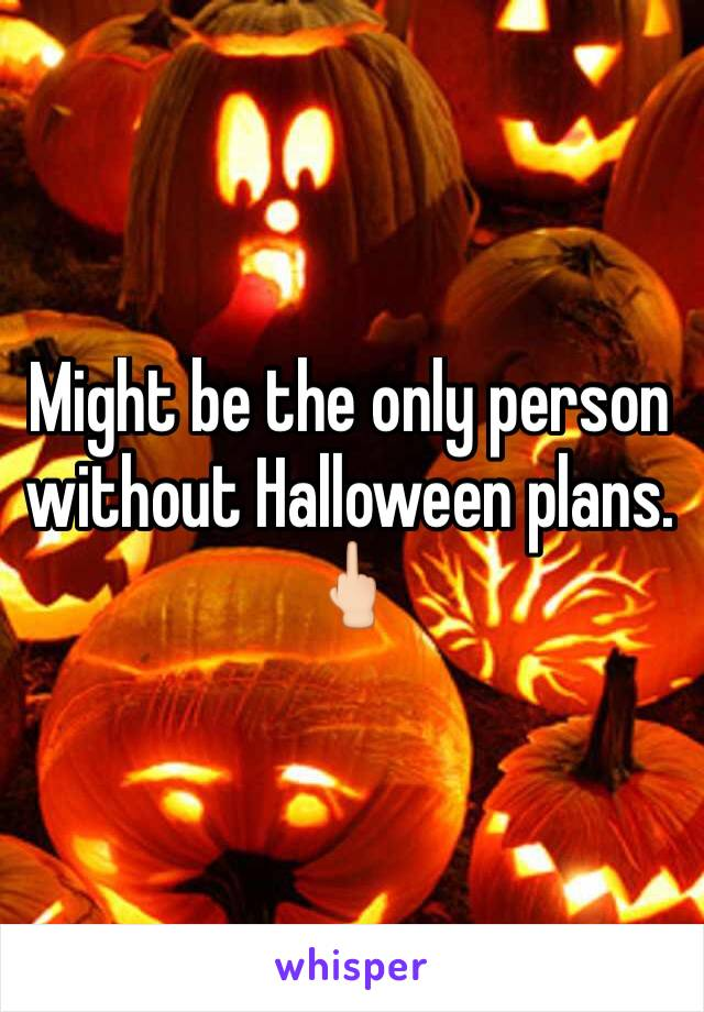 Might be the only person without Halloween plans. 🖕🏻