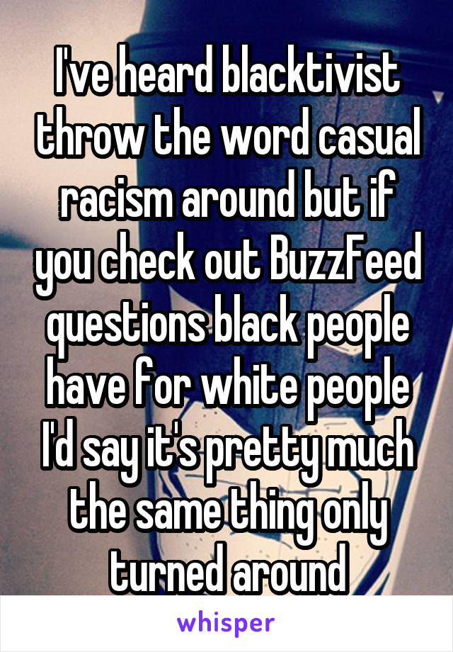 I've heard blacktivist throw the word casual racism around but if you check out BuzzFeed questions black people have for white people I'd say it's pretty much the same thing only turned around