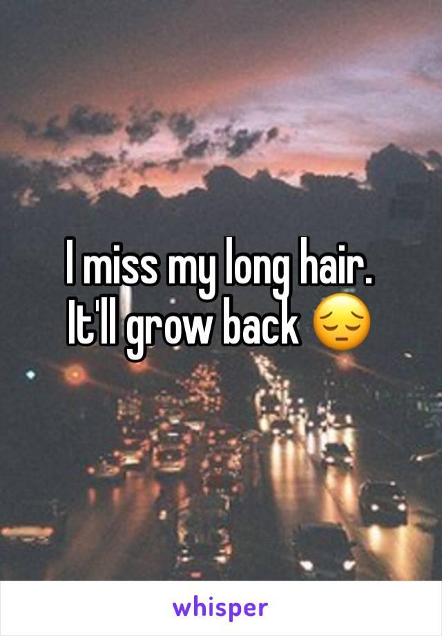 I miss my long hair.  It'll grow back 😔