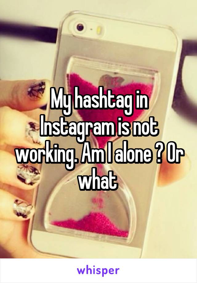 My hashtag in Instagram is not working. Am I alone ? Or what