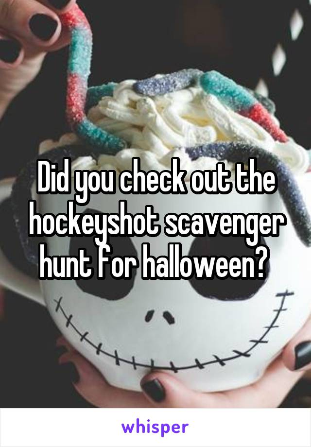 Did you check out the hockeyshot scavenger hunt for halloween?